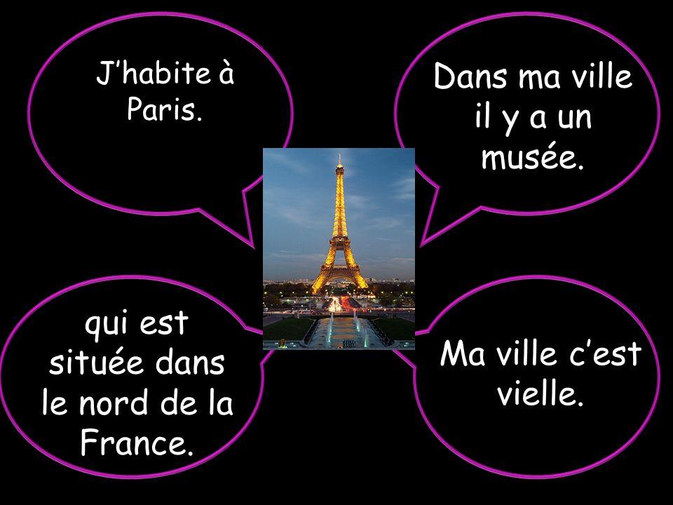 Ma ville cest vielle.Jhabite à Paris. Dans ma ville il y a un musée.