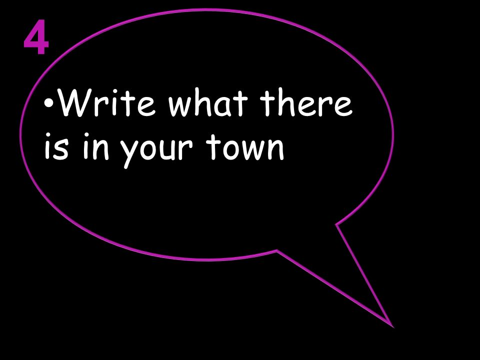 Write what there is in your town 4
