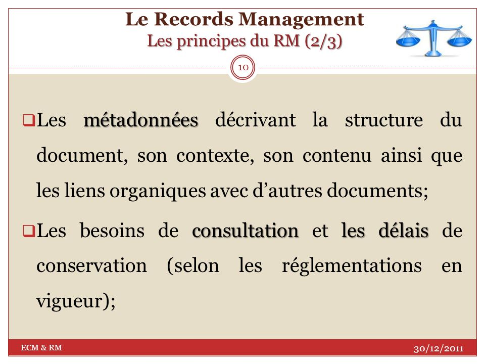 Les principes du RM (1/3) Le Records Management Les principes du RM (1/3) Le Records management se doit de définir : documents les informations Les do