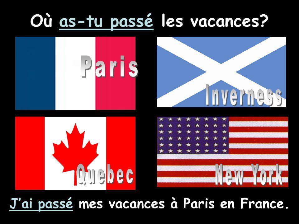 Où as-tu passé les vacances? Jai passé mes vacances à Paris en France.