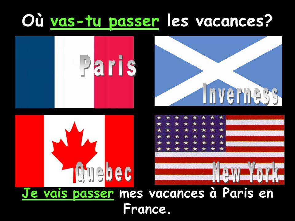 Où vas-tu passer les vacances? Je vais passer mes vacances à Paris en France.