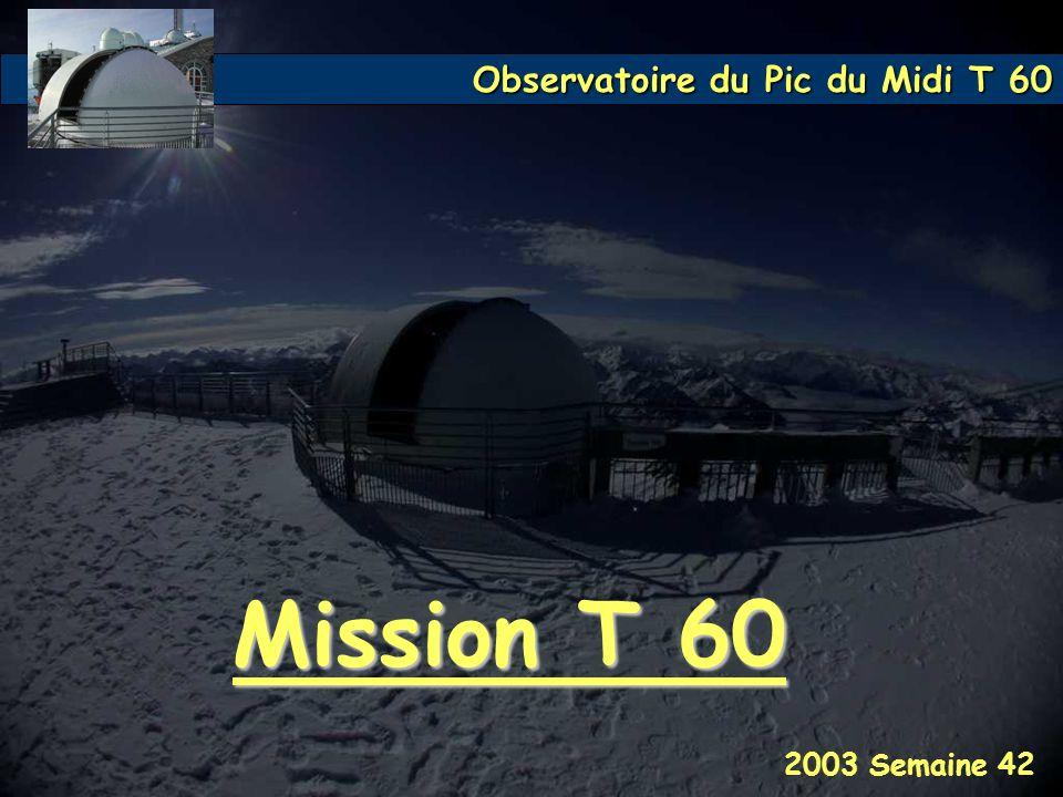 Observatoire du Pic du Midi T 60 2003 Semaine 42 Mission T 60