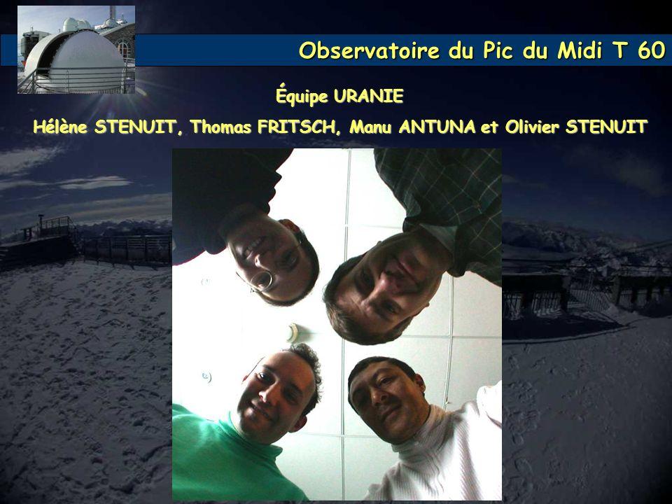 Observatoire du Pic du Midi T 60 Équipe URANIE Hélène STENUIT, Thomas FRITSCH, Manu ANTUNA et Olivier STENUIT