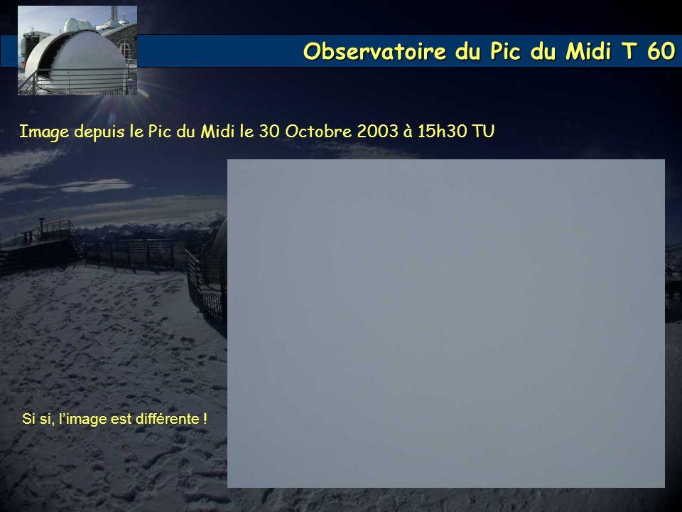 Observatoire du Pic du Midi T 60 Si si, limage est différente ! Image depuis le Pic du Midi le 30 Octobre 2003 à 15h30 TU