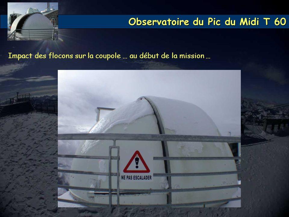 Observatoire du Pic du Midi T 60 Impact des flocons sur la coupole … au début de la mission …