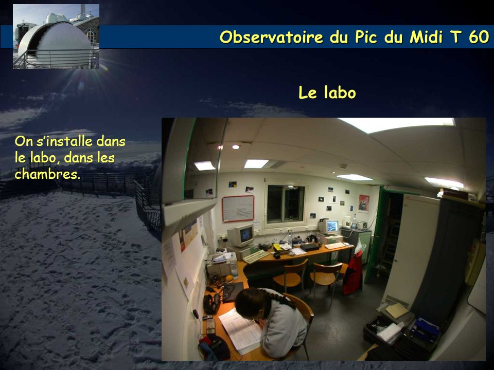 Observatoire du Pic du Midi T 60 Le labo On sinstalle dans le labo, dans les chambres.