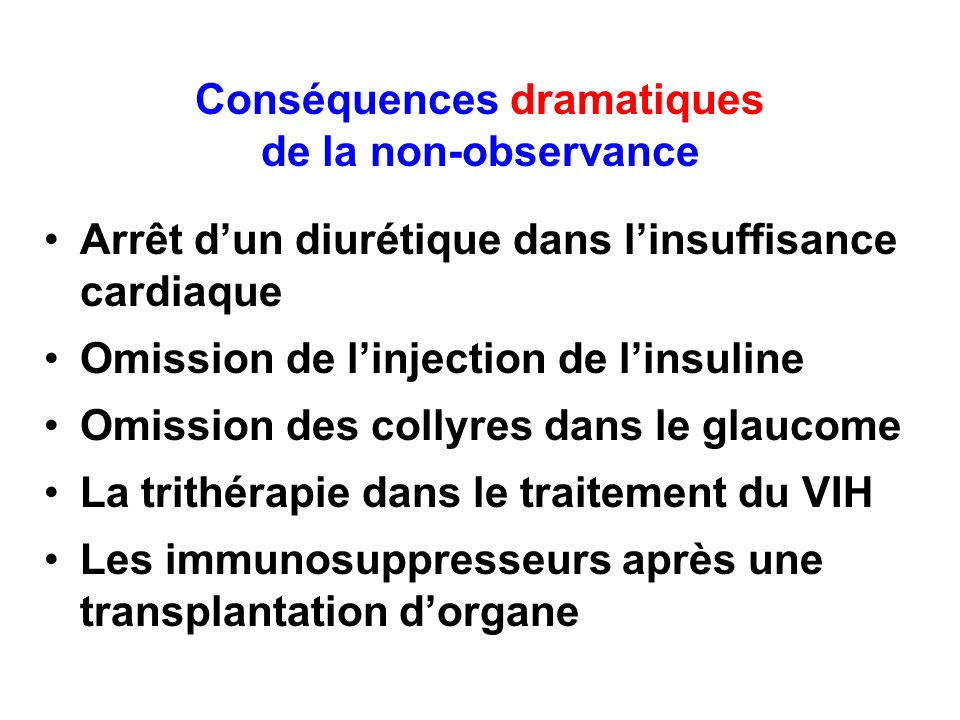 Conséquences dramatiques de la non-observance Arrêt dun diurétique dans linsuffisance cardiaque Omission de linjection de linsuline Omission des colly