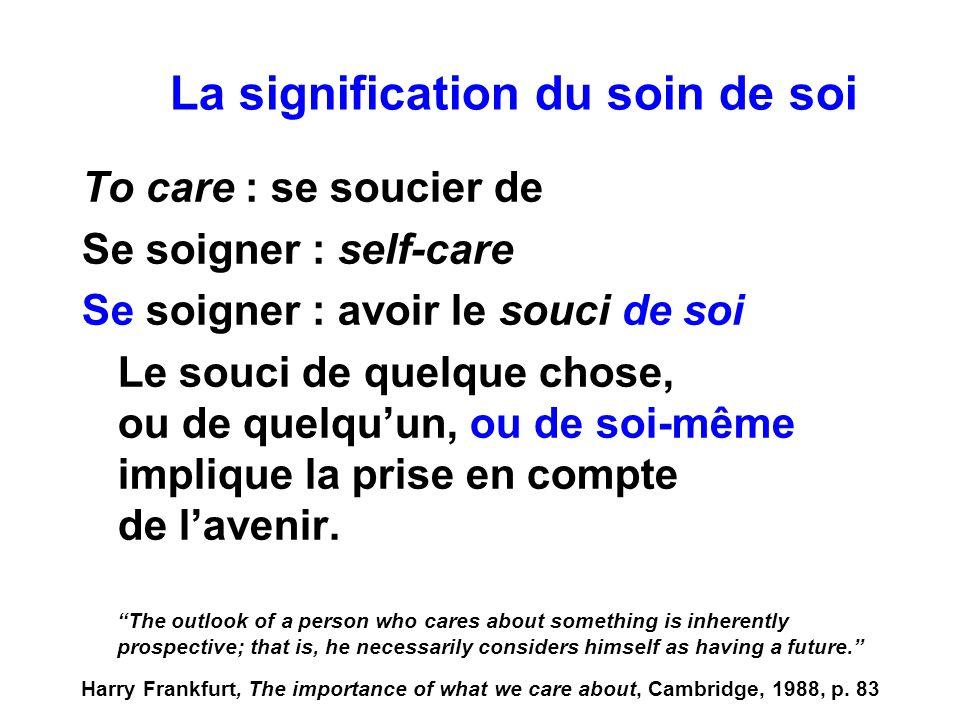To care : se soucier de Se soigner : self-care Se soigner : avoir le souci de soi Le souci de quelque chose, ou de quelquun, ou de soi-même implique l