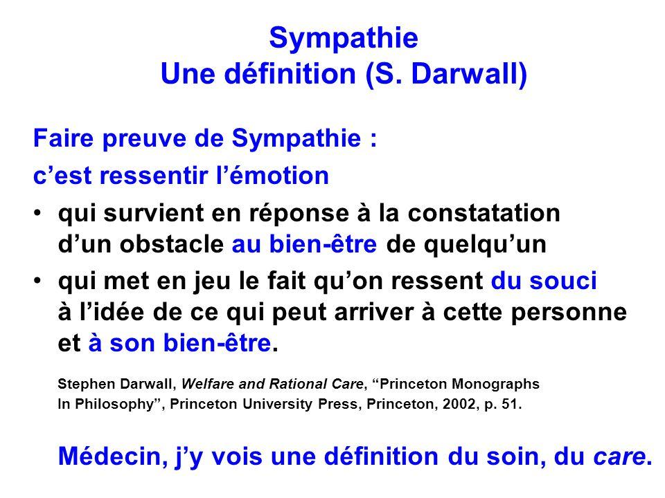 Sympathie Une définition (S. Darwall) Faire preuve de Sympathie : cest ressentir lémotion qui survient en réponse à la constatation dun obstacle au bi
