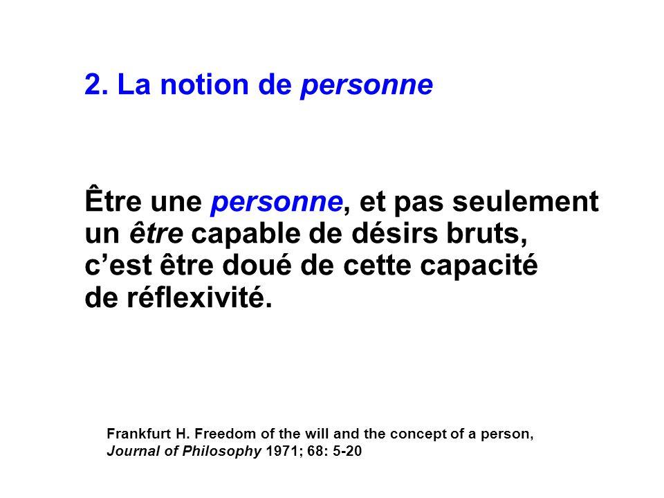 2. La notion de personne Être une personne, et pas seulement un être capable de désirs bruts, cest être doué de cette capacité de réflexivité. Frankfu