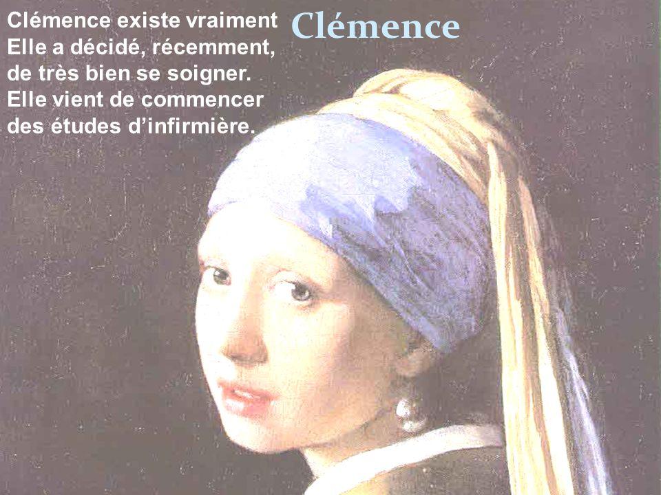 Clémence Clémence existe vraiment Elle a décidé, récemment, de très bien se soigner. Elle vient de commencer des études dinfirmière.