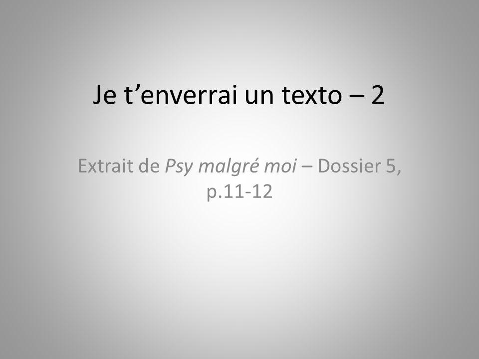 Je tenverrai un texto – 2 Extrait de Psy malgré moi – Dossier 5, p.11-12