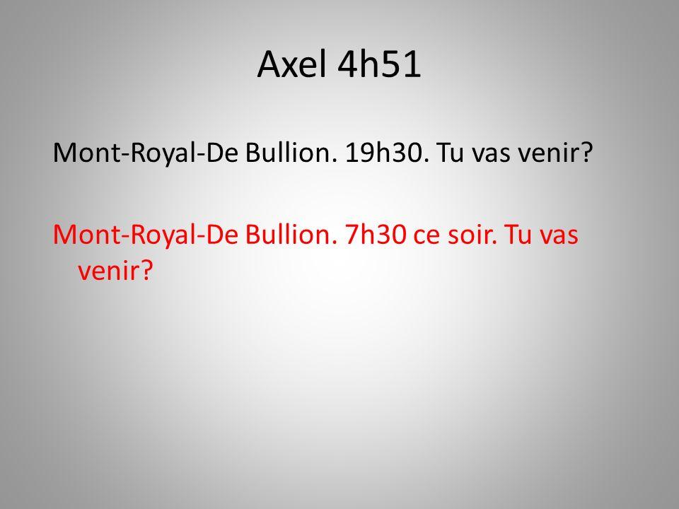 Axel 4h51 Mont-Royal-De Bullion. 7h30 ce soir. Tu vas venir? Mont-Royal-De Bullion. 19h30. Tu vas venir?