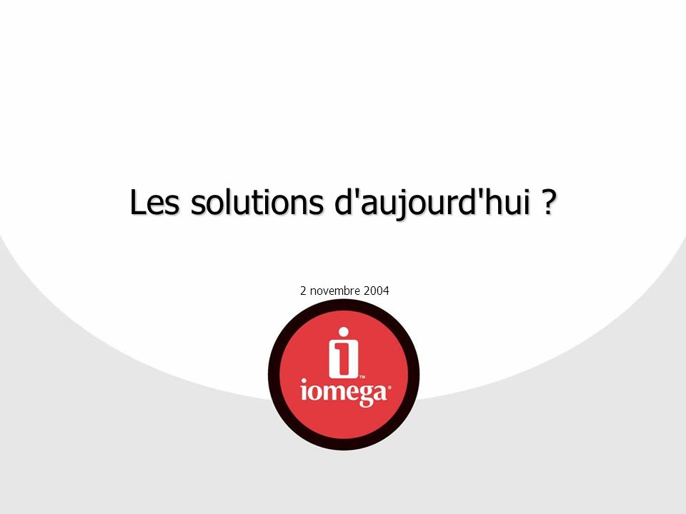 2 novembre 2004 Les solutions d'aujourd'hui ?