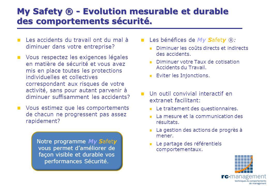 My Safety ® - Evolution mesurable et durable des comportements sécurité. n Les accidents du travail ont du mal à diminuer dans votre entreprise? n Vou