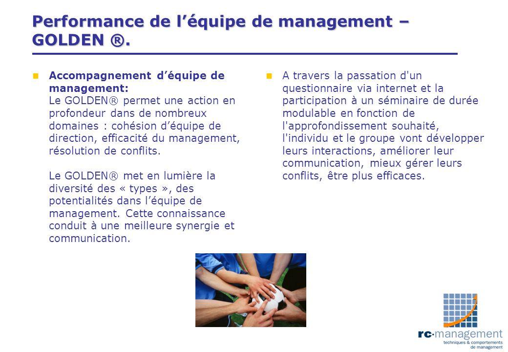 Performance de léquipe de management – GOLDEN ®. n Accompagnement déquipe de management: Le GOLDEN® permet une action en profondeur dans de nombreux d