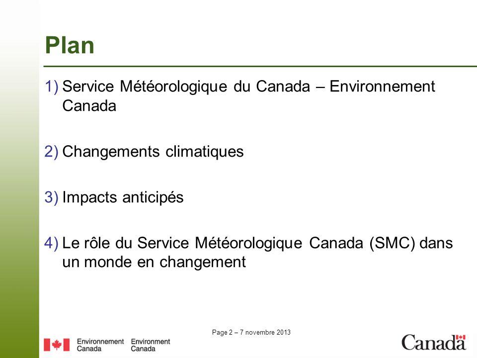 Page 2 – 7 novembre 2013 1)Service Météorologique du Canada – Environnement Canada 2)Changements climatiques 3)Impacts anticipés 4)Le rôle du Service