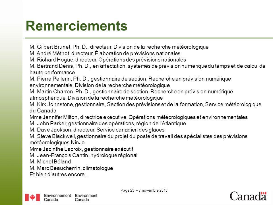 Page 25 – 7 novembre 2013 Remerciements M. Gilbert Brunet, Ph. D., directeur, Division de la recherche météorologique M. André Méthot, directeur, Élab