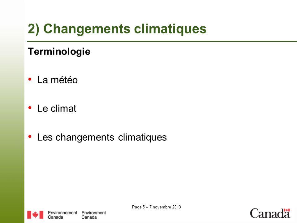 Page 5 – 7 novembre 2013 Terminologie La météo Le climat Les changements climatiques 2) Changements climatiques