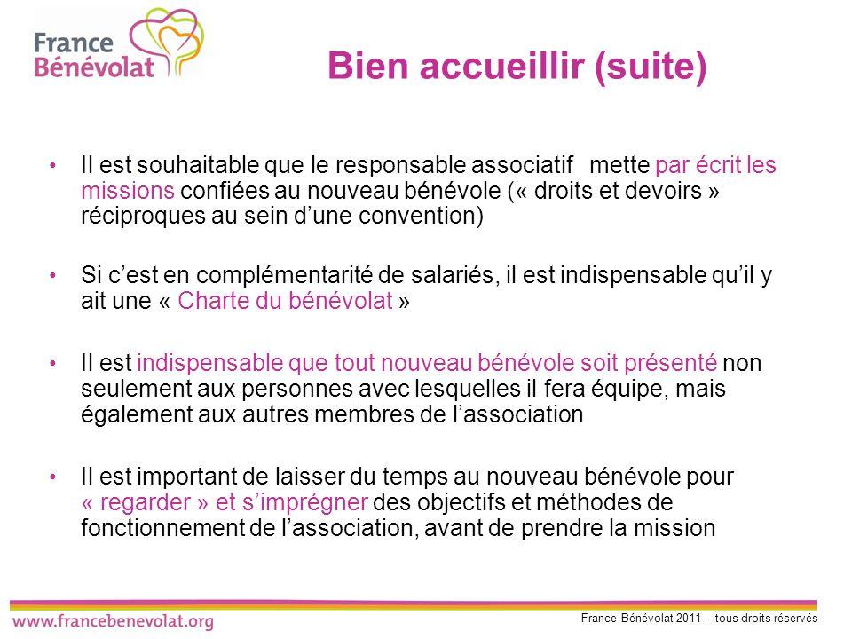 France Bénévolat 2011 – tous droits réservés Bien accueillir (suite) Il est souhaitable que le responsable associatif mette par écrit les missions con