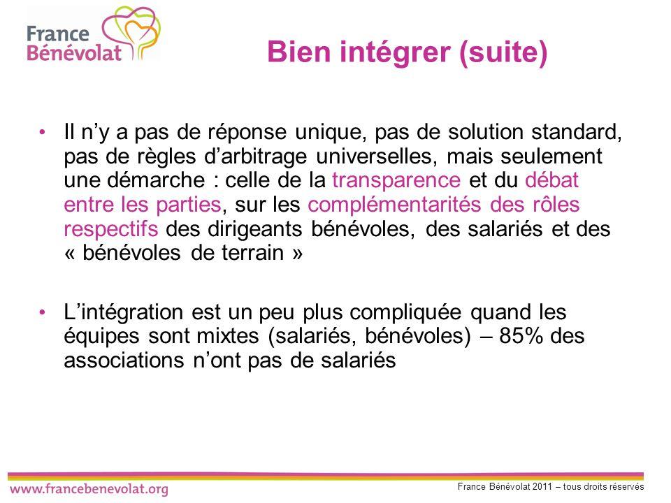 France Bénévolat 2011 – tous droits réservés Bien intégrer (suite) Il ny a pas de réponse unique, pas de solution standard, pas de règles darbitrage u