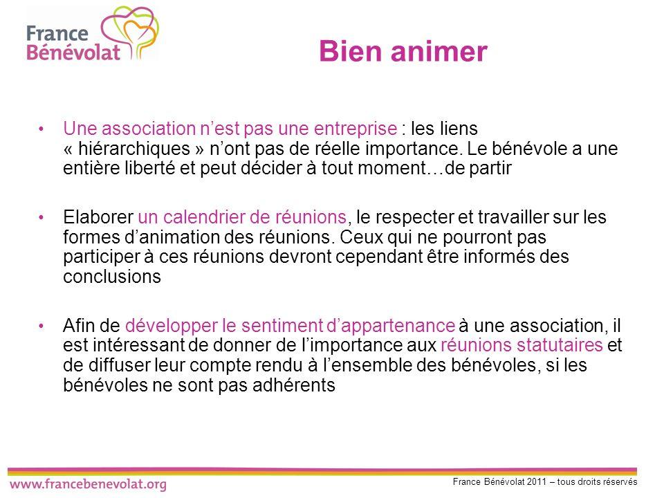 France Bénévolat 2011 – tous droits réservés Bien animer Une association nest pas une entreprise : les liens « hiérarchiques » nont pas de réelle impo