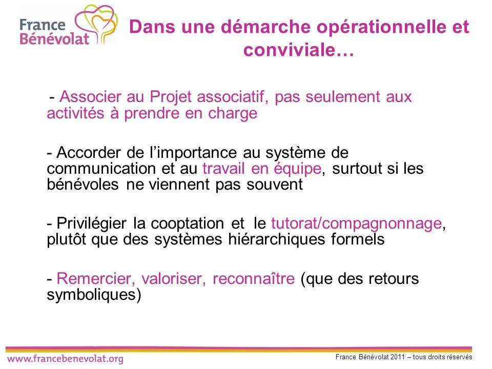 France Bénévolat 2011 – tous droits réservés Dans une démarche opérationnelle et conviviale… - Associer au Projet associatif, pas seulement aux activi