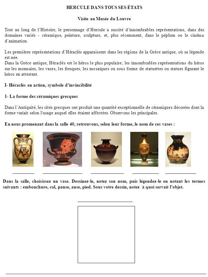 HERCULE DANS TOUS SES ÉTATS Visite au Musée du Louvre Tout au long de lHistoire, le personnage dHercule a suscité dinnombrables représentations, dans