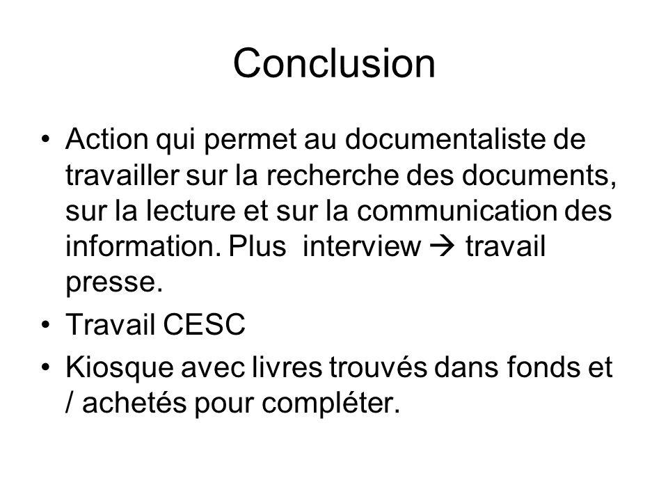 Conclusion Action qui permet au documentaliste de travailler sur la recherche des documents, sur la lecture et sur la communication des information. P