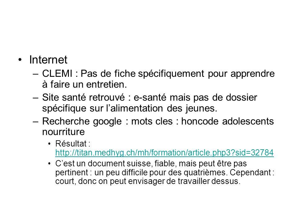 Internet –CLEMI : Pas de fiche spécifiquement pour apprendre à faire un entretien. –Site santé retrouvé : e-santé mais pas de dossier spécifique sur l