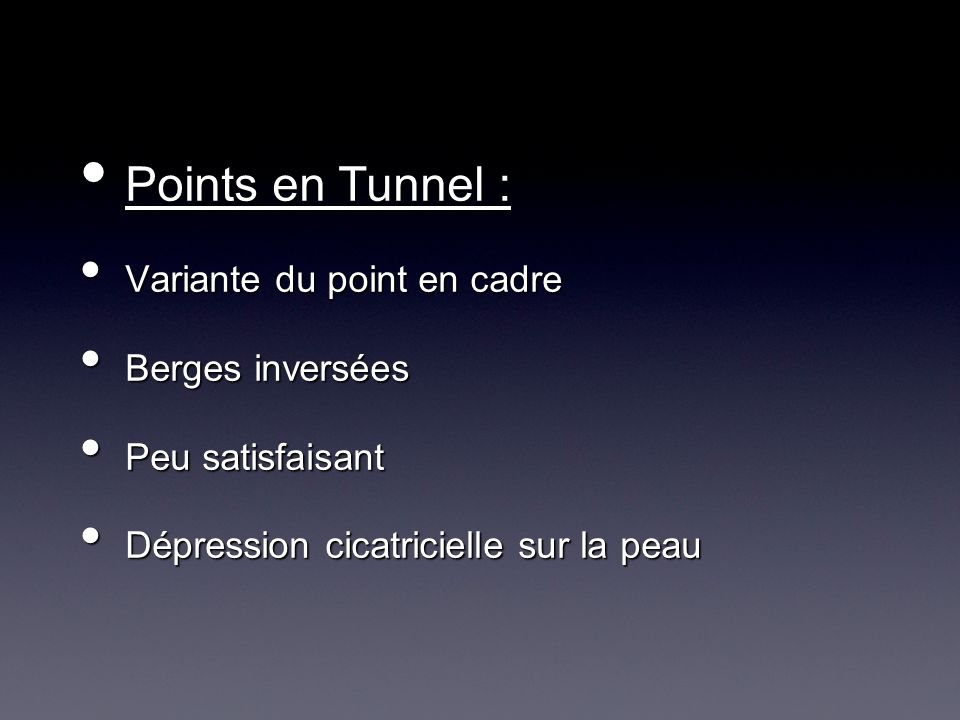 Points en Tunnel : Points en Tunnel : Variante du point en cadre Variante du point en cadre Berges inversées Berges inversées Peu satisfaisant Peu sat