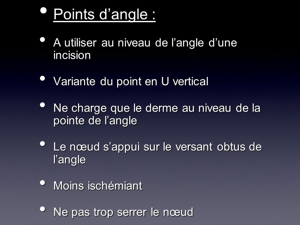 Points dangle : Points dangle : A utiliser au niveau de langle dune incision A utiliser au niveau de langle dune incision Variante du point en U verti
