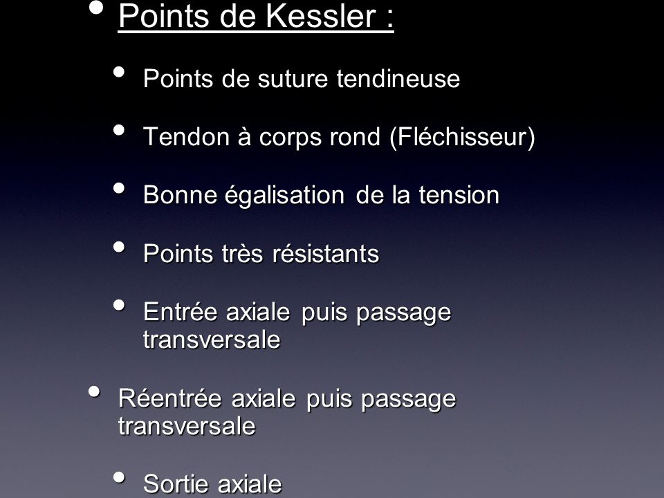 Points de Kessler : Points de Kessler : Points de suture tendineuse Points de suture tendineuse Tendon à corps rond (Fléchisseur) Tendon à corps rond