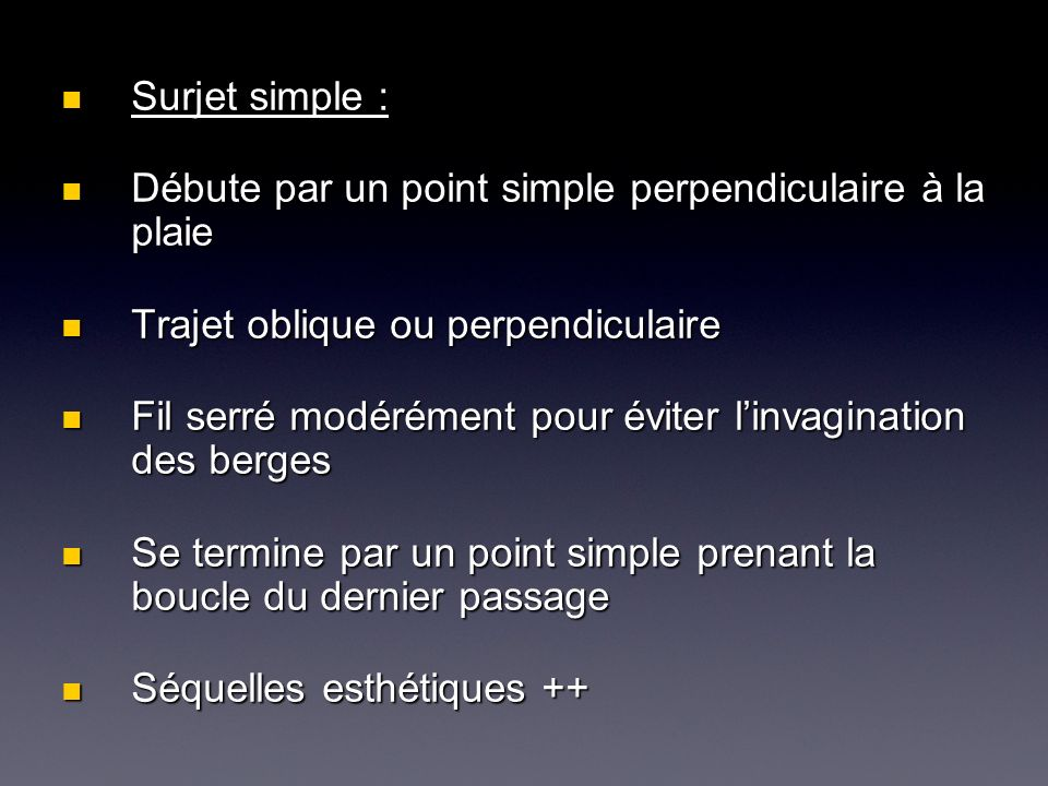 Surjet simple : Surjet simple : Débute par un point simple perpendiculaire à la plaie Débute par un point simple perpendiculaire à la plaie Trajet obl