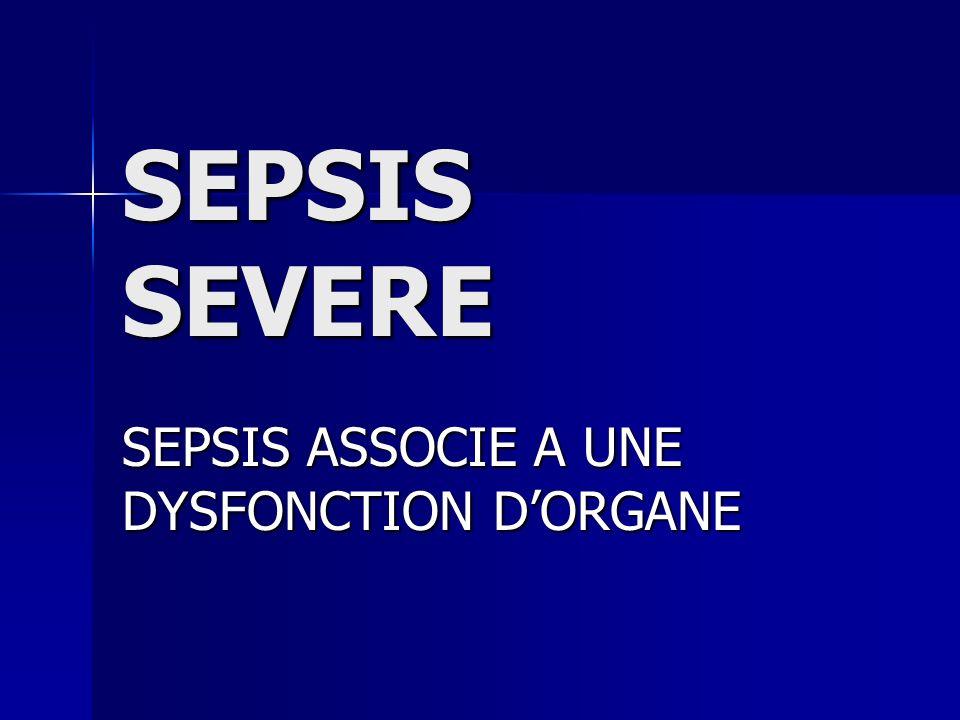 SEPSIS SEVERE SEPSIS ASSOCIE A UNE DYSFONCTION DORGANE