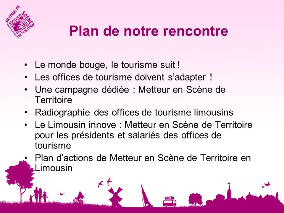 Plan de notre rencontre Le monde bouge, le tourisme suit ! Les offices de tourisme doivent sadapter ! Une campagne dédiée : Metteur en Scène de Territ