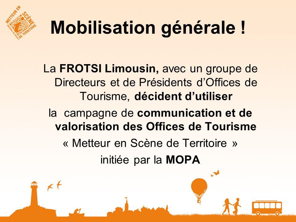 Mobilisation générale ! La FROTSI Limousin, avec un groupe de Directeurs et de Présidents dOffices de Tourisme, décident dutiliser la campagne de comm