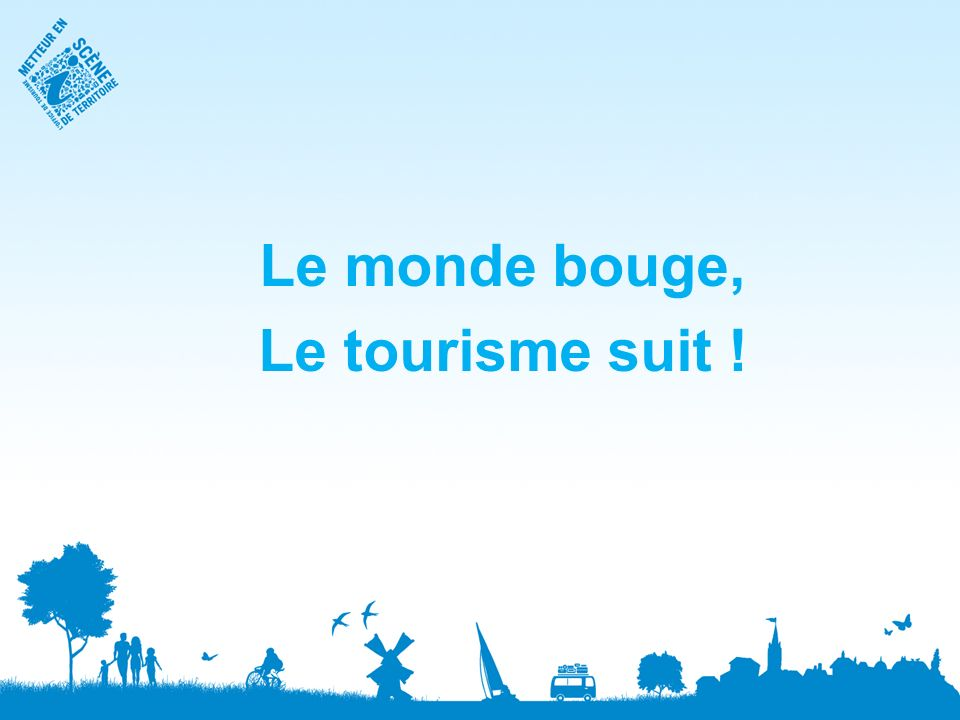 Le monde bouge, Le tourisme suit !