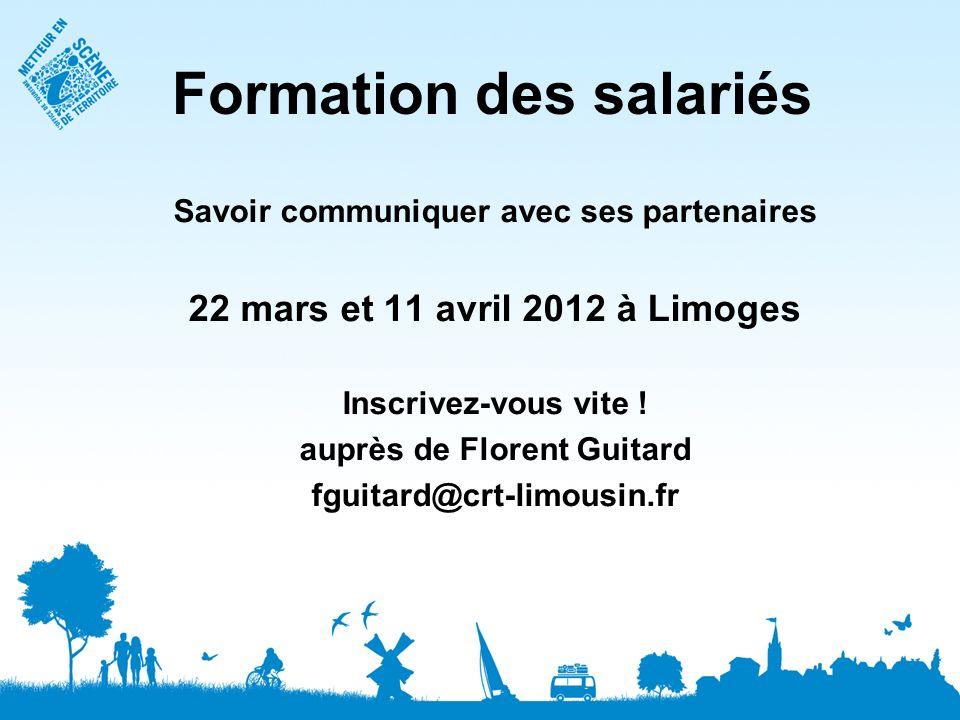 Formation des salariés Savoir communiquer avec ses partenaires 22 mars et 11 avril 2012 à Limoges Inscrivez-vous vite ! auprès de Florent Guitard fgui