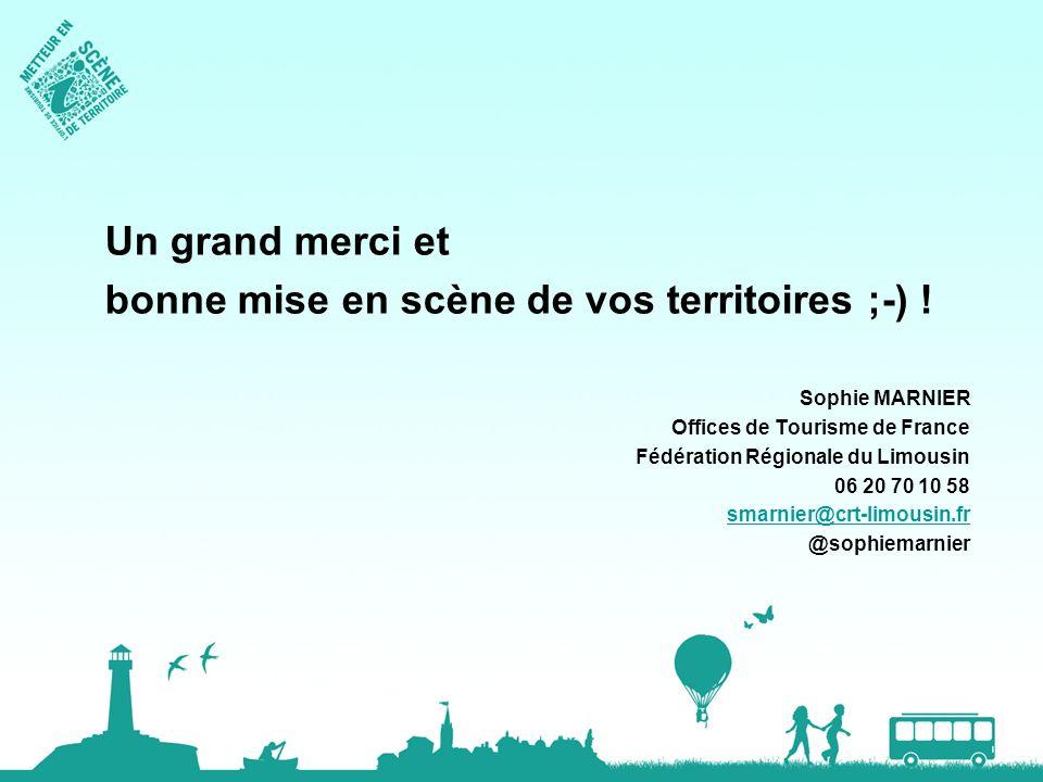 Un grand merci et bonne mise en scène de vos territoires ;-) ! Sophie MARNIER Offices de Tourisme de France Fédération Régionale du Limousin 06 20 70