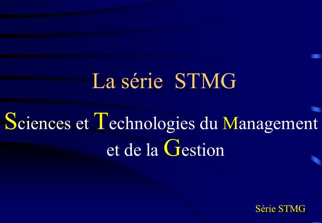 La série STMG S ciences et T echnologies du Management et de la G estion Série STMG