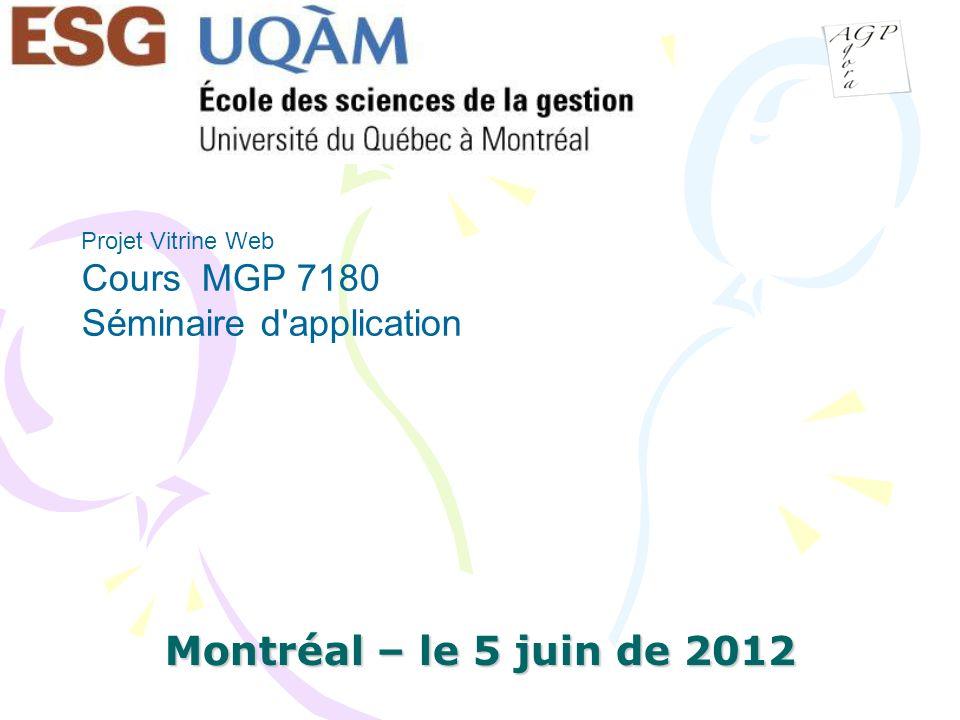 Montréal – le 5 juin de 2012 Projet Vitrine Web Cours MGP 7180 Séminaire d application
