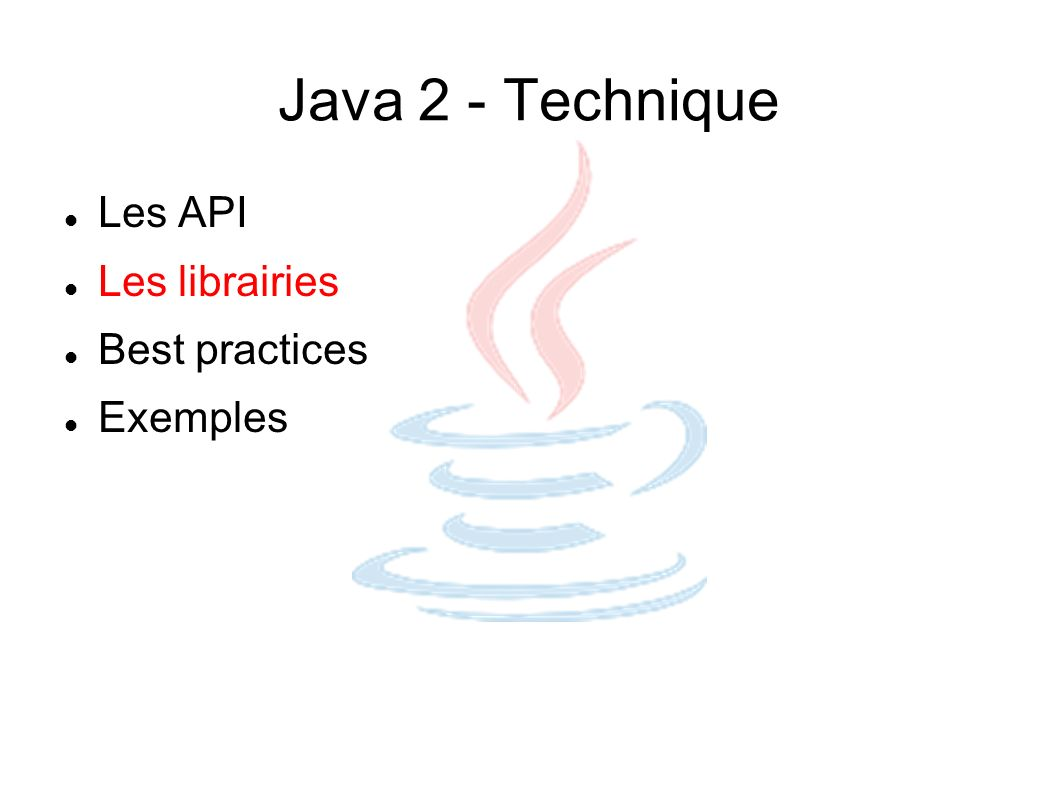 Java 2 - Technique Les API Les librairies Best practices Exemples