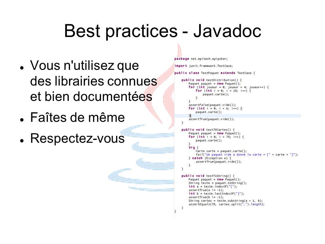 Best practices - Javadoc Vous n'utilisez que des librairies connues et bien documentées Faîtes de même Respectez-vous