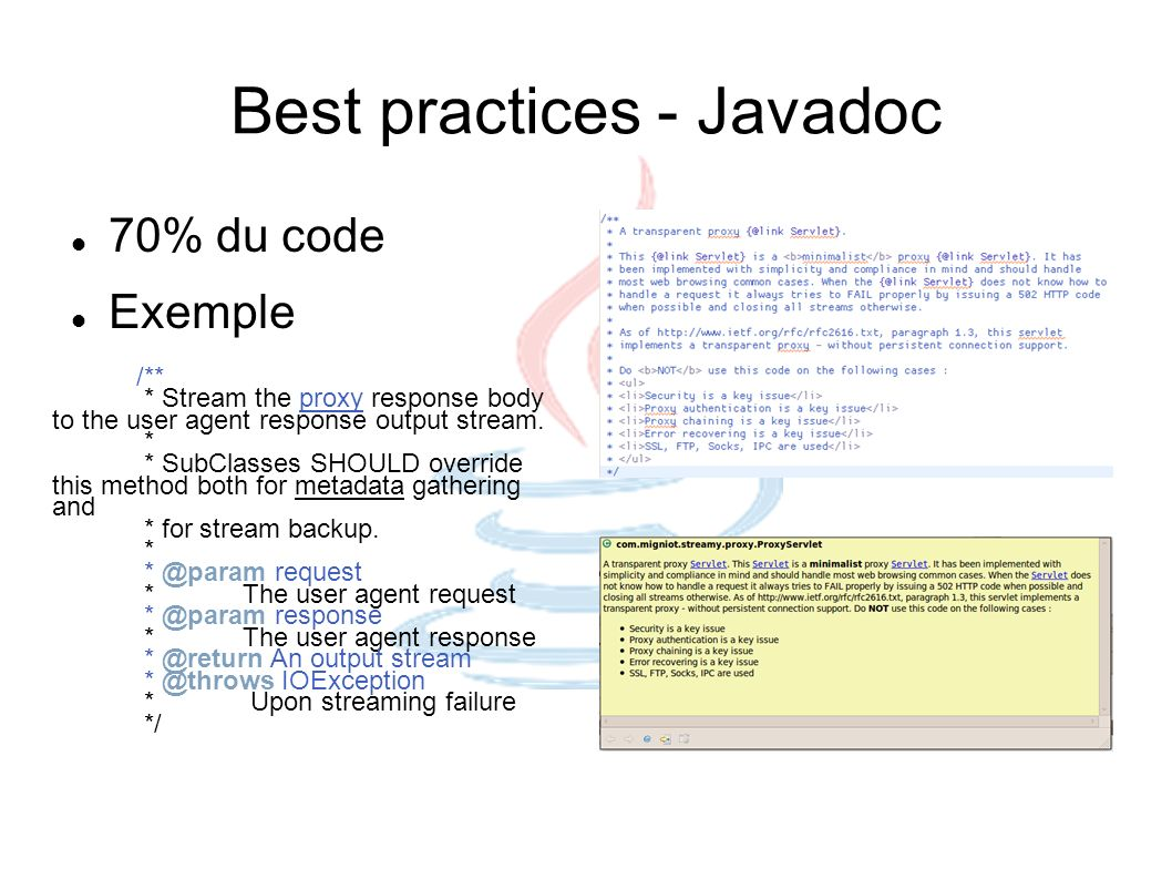 Best practices - Javadoc 70% du code Exemple /** * Stream the proxy response body to the user agent response output stream. * * SubClasses SHOULD over
