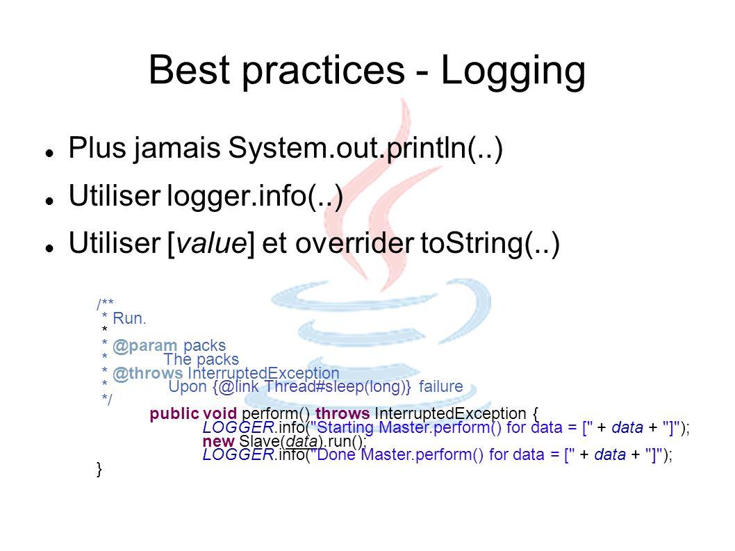 Best practices - Logging Plus jamais System.out.println(..) Utiliser logger.info(..) Utiliser [value] et overrider toString(..) /** * Run. * * @param