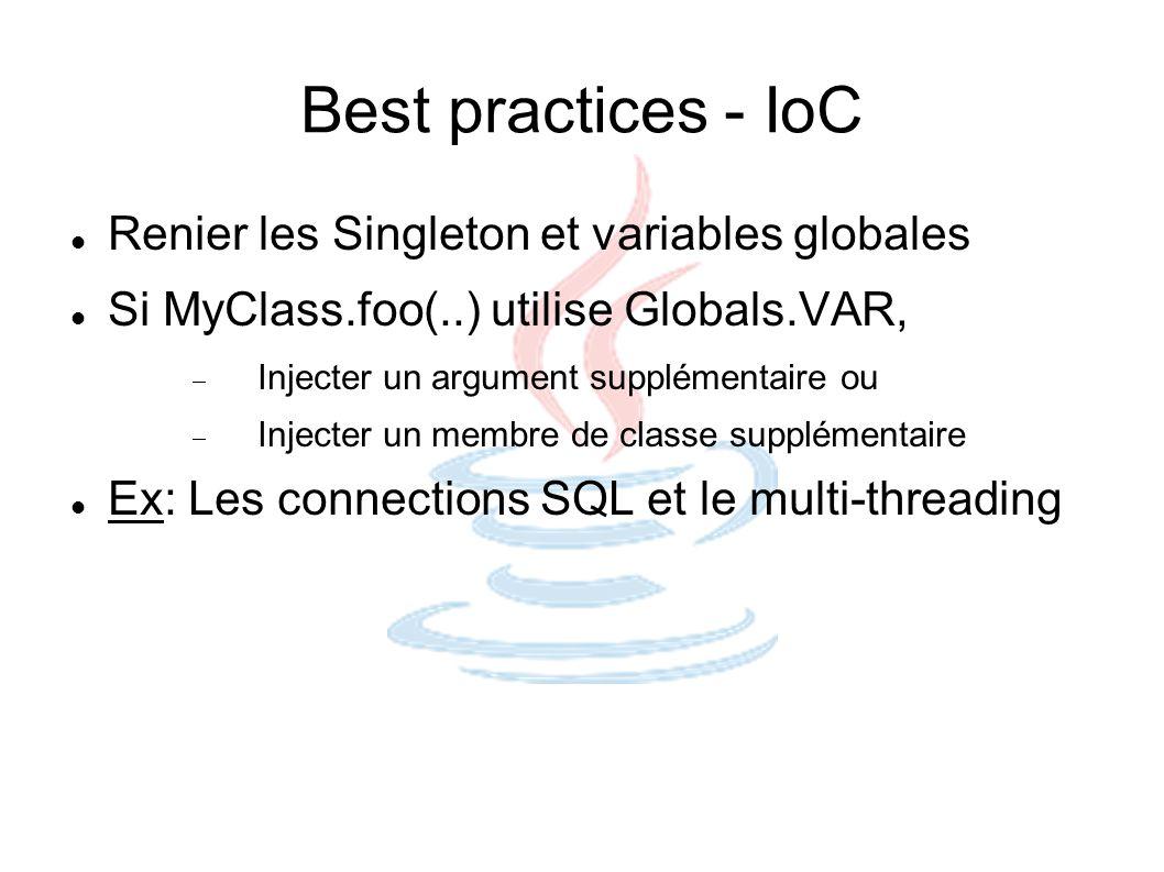 Best practices - IoC Renier les Singleton et variables globales Si MyClass.foo(..) utilise Globals.VAR, Injecter un argument supplémentaire ou Injecte