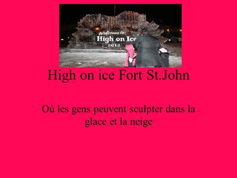 High on ice Fort St.John Où les gens peuvent sculpter dans la glace et la neige