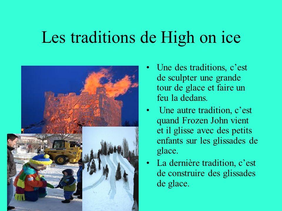 Les traditions de High on ice Une des traditions, cest de sculpter une grande tour de glace et faire un feu la dedans. Une autre tradition, cest quand