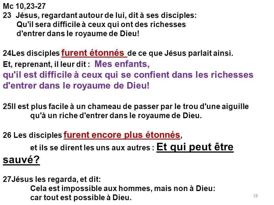 Mc 10,23-27 23 Jésus, regardant autour de lui, dit à ses disciples: Qu'il sera difficile à ceux qui ont des richesses d'entrer dans le royaume de Dieu